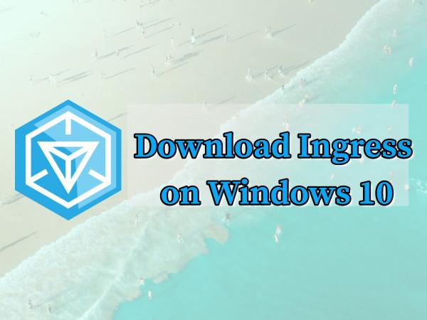Ingress Download For PC Laptop For Windows 10